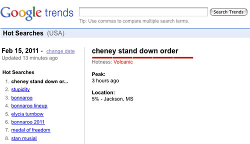 'Cheney Stand Down Order' tops Google Trends this Tuesday, February 15, 2011.